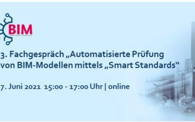 """3. Fachgespräch """"Automatisierte Prüfung von BIM-Modellen mittels """"Smart Standards"""" am 7.06.2021"""